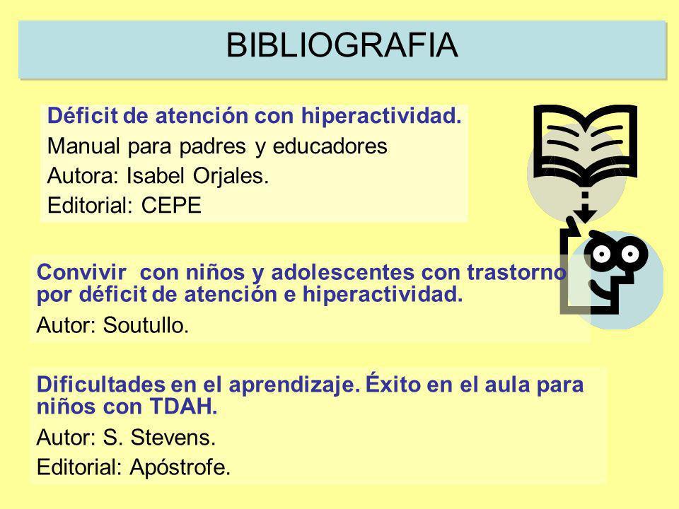 BIBLIOGRAFIA Déficit de atención con hiperactividad. Manual para padres y educadores Autora: Isabel Orjales. Editorial: CEPE Convivir con niños y adol