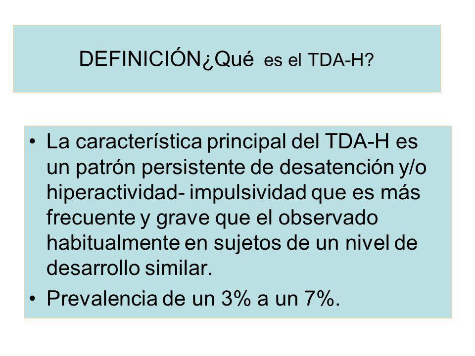 DEFINICIÓN¿Qué es el TDA-H? La característica principal del TDA-H es un patrón persistente de desatención y/o hiperactividad- impulsividad que es más