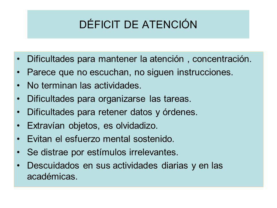 DÉFICIT DE ATENCIÓN Dificultades para mantener la atención, concentración. Parece que no escuchan, no siguen instrucciones. No terminan las actividade