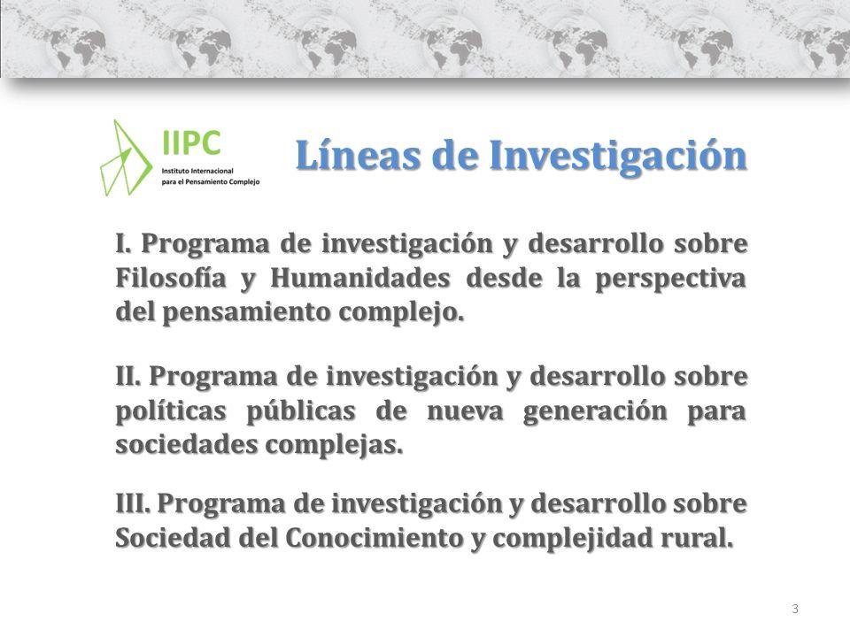 3 Líneas de Investigación I. Programa de investigación y desarrollo sobre Filosofía y Humanidades desde la perspectiva del pensamiento complejo. II. P