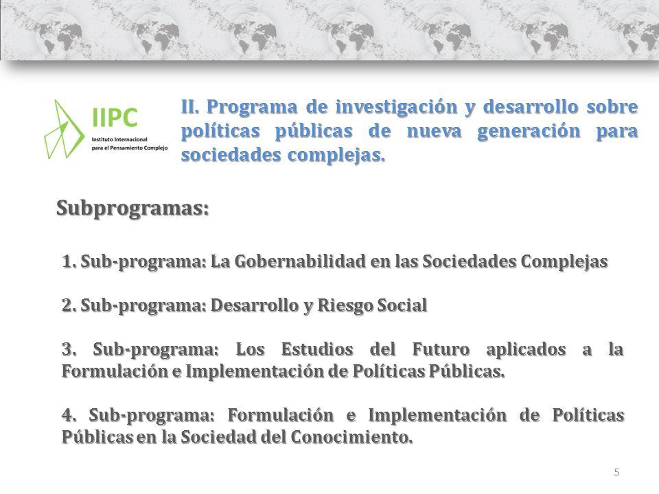 5 II. Programa de investigación y desarrollo sobre políticas públicas de nueva generación para sociedades complejas. 1. Sub-programa: La Gobernabilida