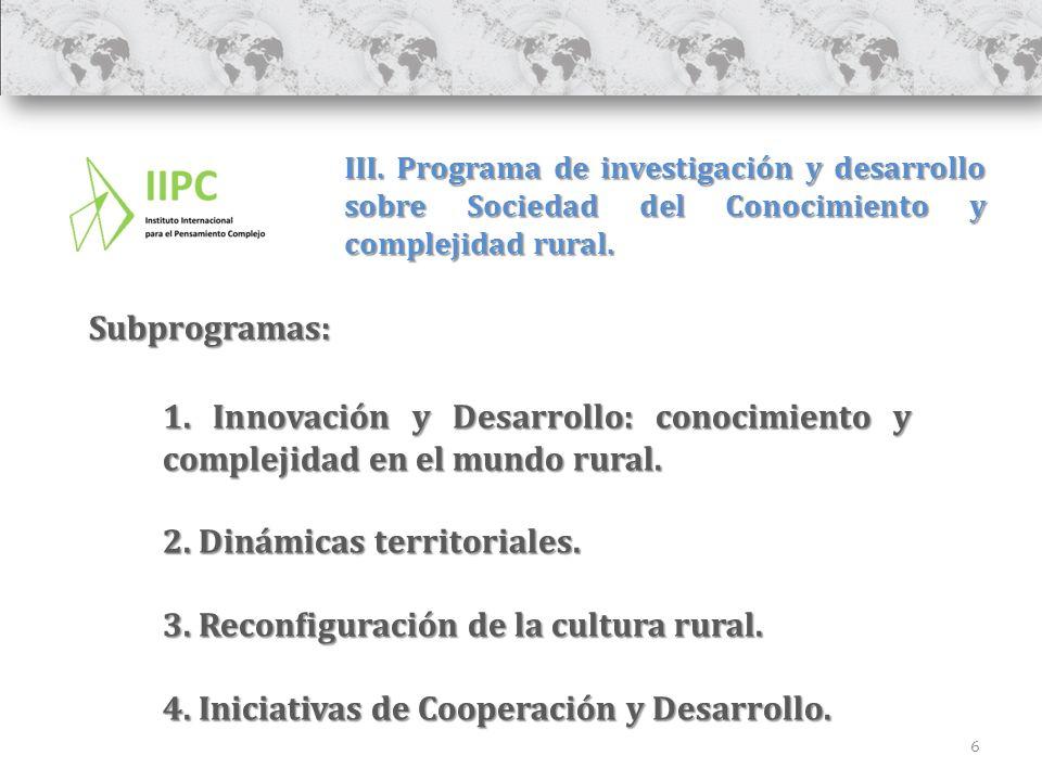 6 III. Programa de investigación y desarrollo sobre Sociedad del Conocimiento y complejidad rural. 1. Innovación y Desarrollo: conocimiento y compleji