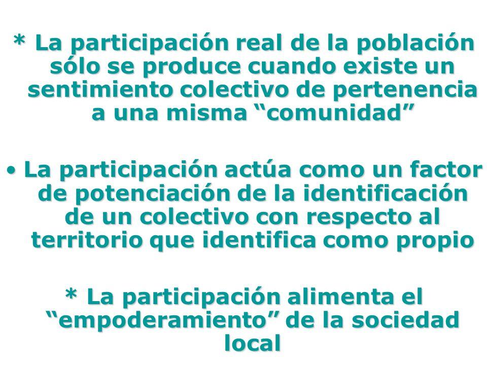 * La participación real de la población sólo se produce cuando existe un sentimiento colectivo de pertenencia a una misma comunidad La participación a