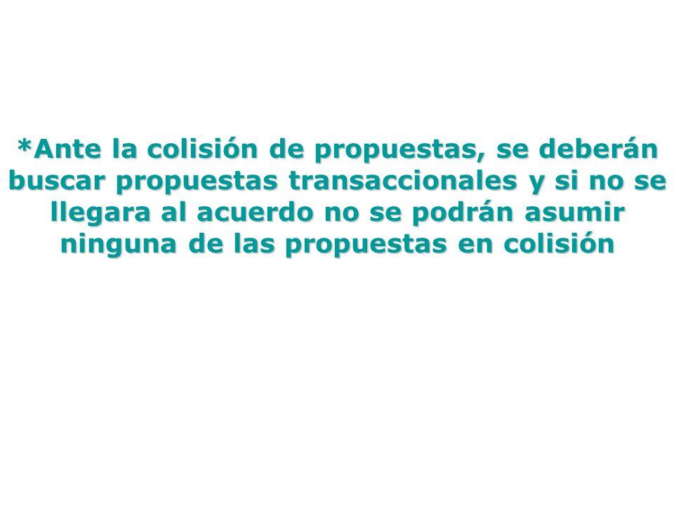 *Ante la colisión de propuestas, se deberán buscar propuestas transaccionales y si no se llegara al acuerdo no se podrán asumir ninguna de las propues