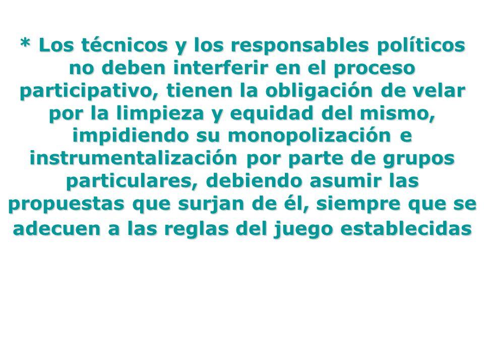 * Los técnicos y los responsables políticos no deben interferir en el proceso participativo, tienen la obligación de velar por la limpieza y equidad d