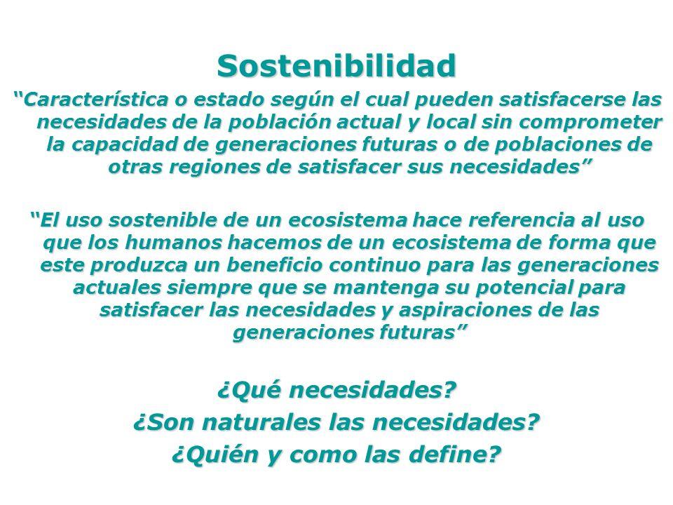 Sostenibilidad Característica o estado según el cual pueden satisfacerse las necesidades de la población actual y local sin comprometer la capacidad d