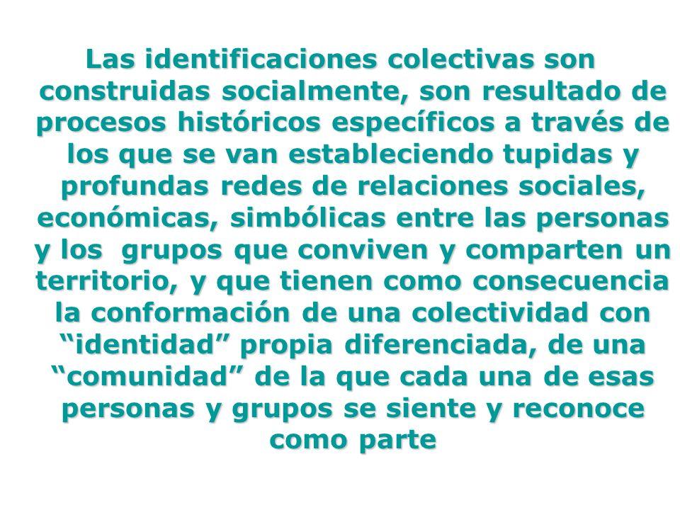 Las identificaciones colectivas son construidas socialmente, son resultado de procesos históricos específicos a través de los que se van estableciendo