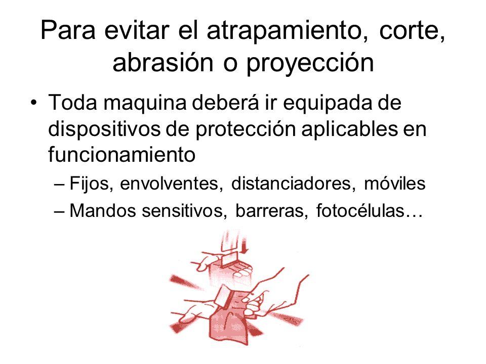 Para evitar el atrapamiento, corte, abrasión o proyección Toda maquina deberá ir equipada de dispositivos de protección aplicables en funcionamiento –