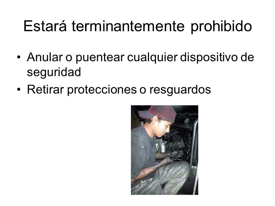 Estará terminantemente prohibido Anular o puentear cualquier dispositivo de seguridad Retirar protecciones o resguardos