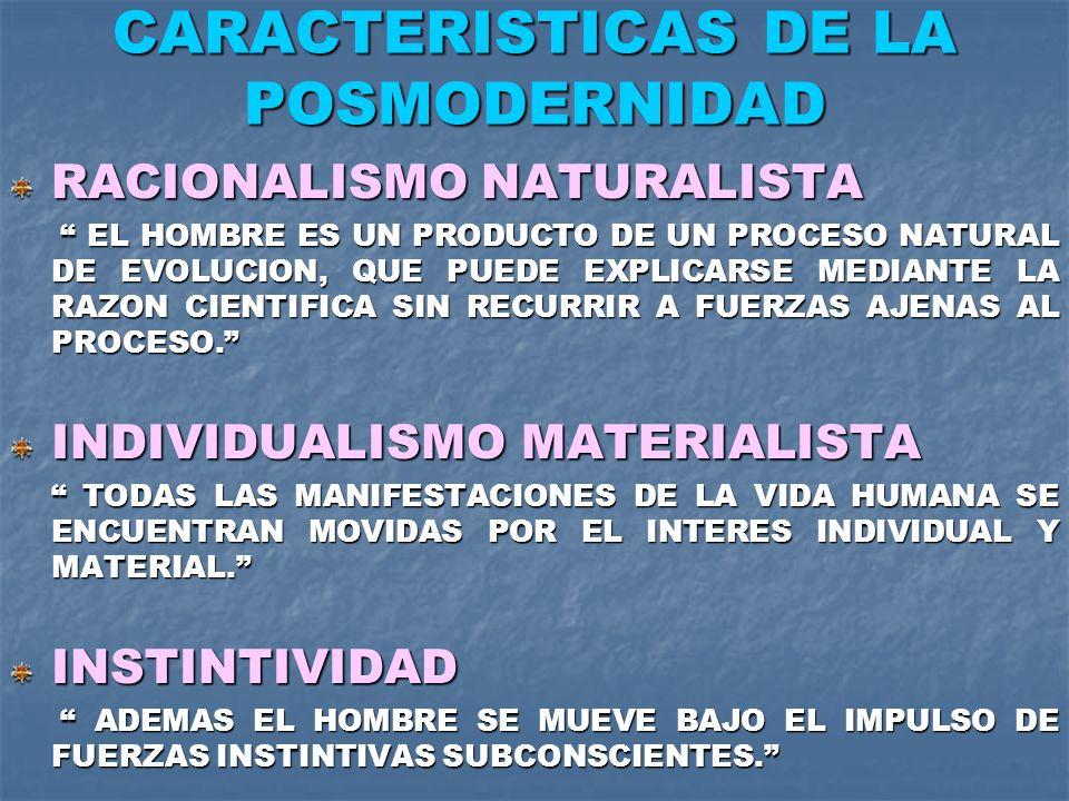 CARACTERISTICAS DE LA POSMODERNIDAD RACIONALISMO NATURALISTA EL HOMBRE ES UN PRODUCTO DE UN PROCESO NATURAL DE EVOLUCION, QUE PUEDE EXPLICARSE MEDIANT