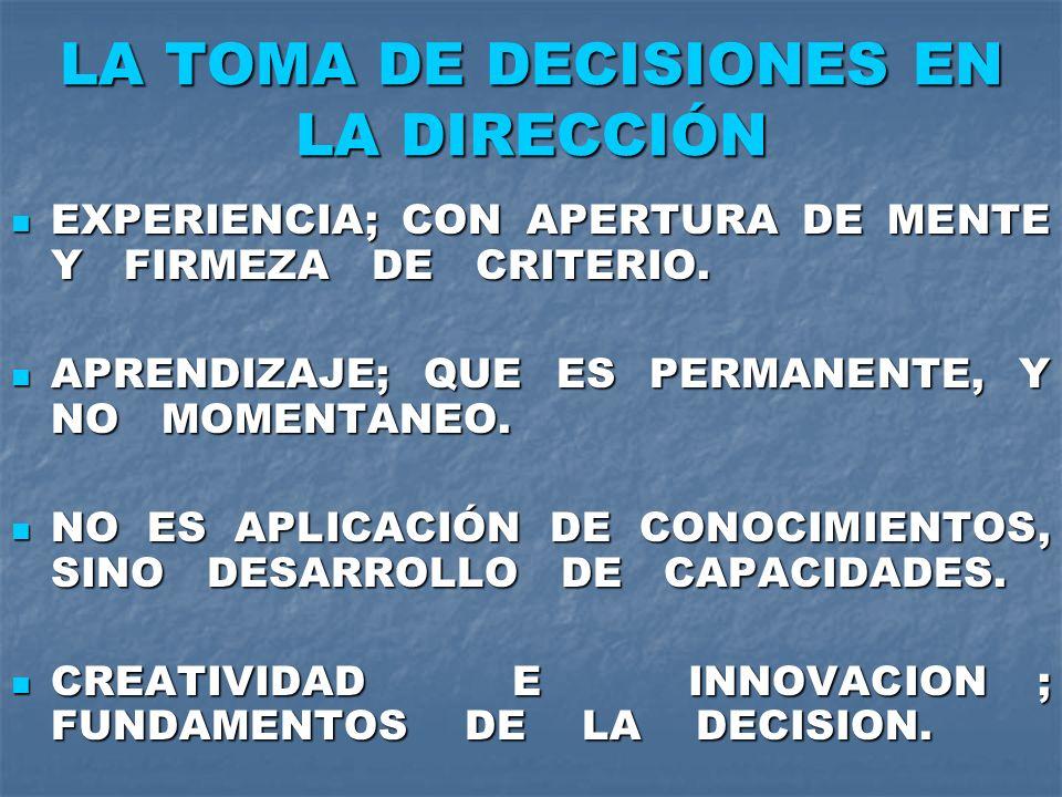 LA TOMA DE DECISIONES EN LA DIRECCIÓN EXPERIENCIA; CON APERTURA DE MENTE Y FIRMEZA DE CRITERIO. EXPERIENCIA; CON APERTURA DE MENTE Y FIRMEZA DE CRITER