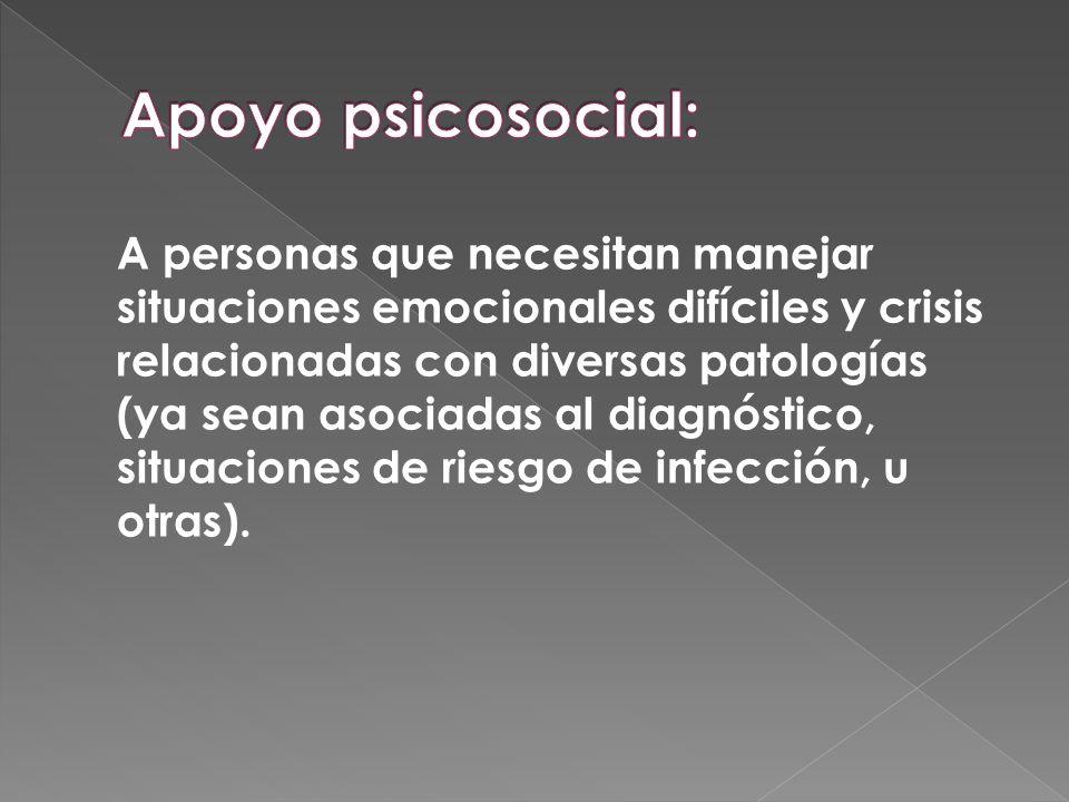 A personas que necesitan manejar situaciones emocionales difíciles y crisis relacionadas con diversas patologías (ya sean asociadas al diagnóstico, situaciones de riesgo de infección, u otras).