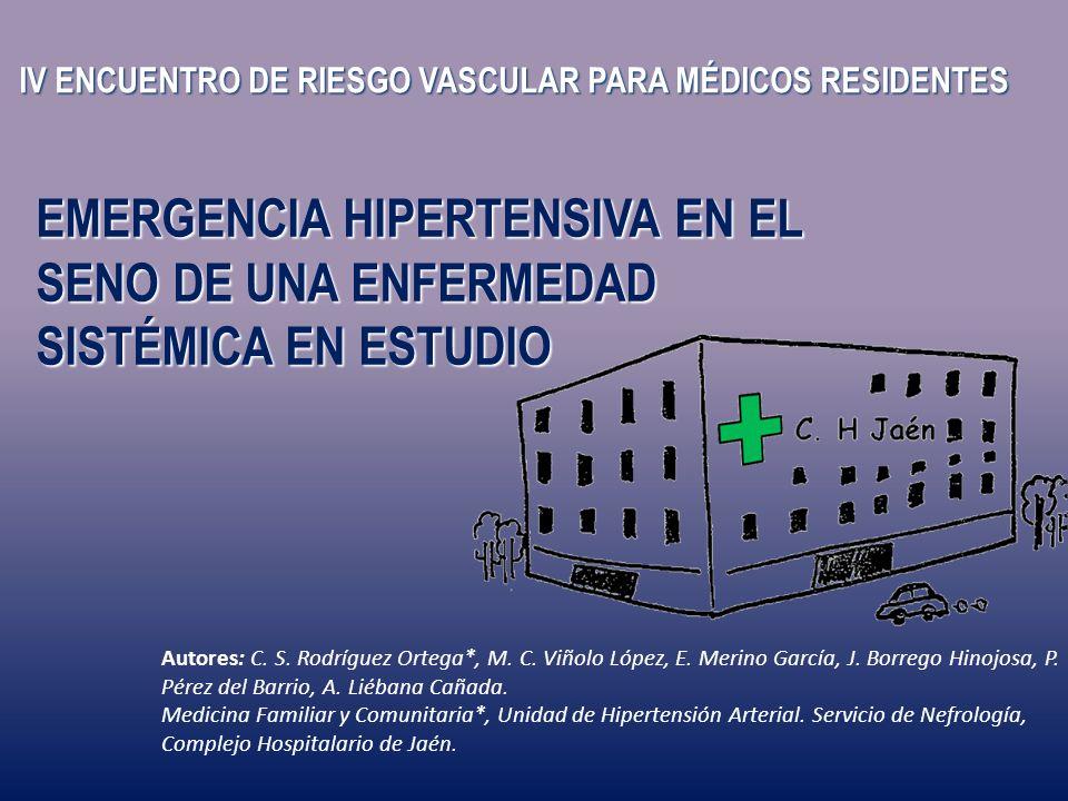 IV ENCUENTRO DE RIESGO VASCULAR PARA MÉDICOS RESIDENTES EMERGENCIA HIPERTENSIVA EN EL SENO DE UNA ENFERMEDAD SISTÉMICA EN ESTUDIO Autores: C. S. Rodrí