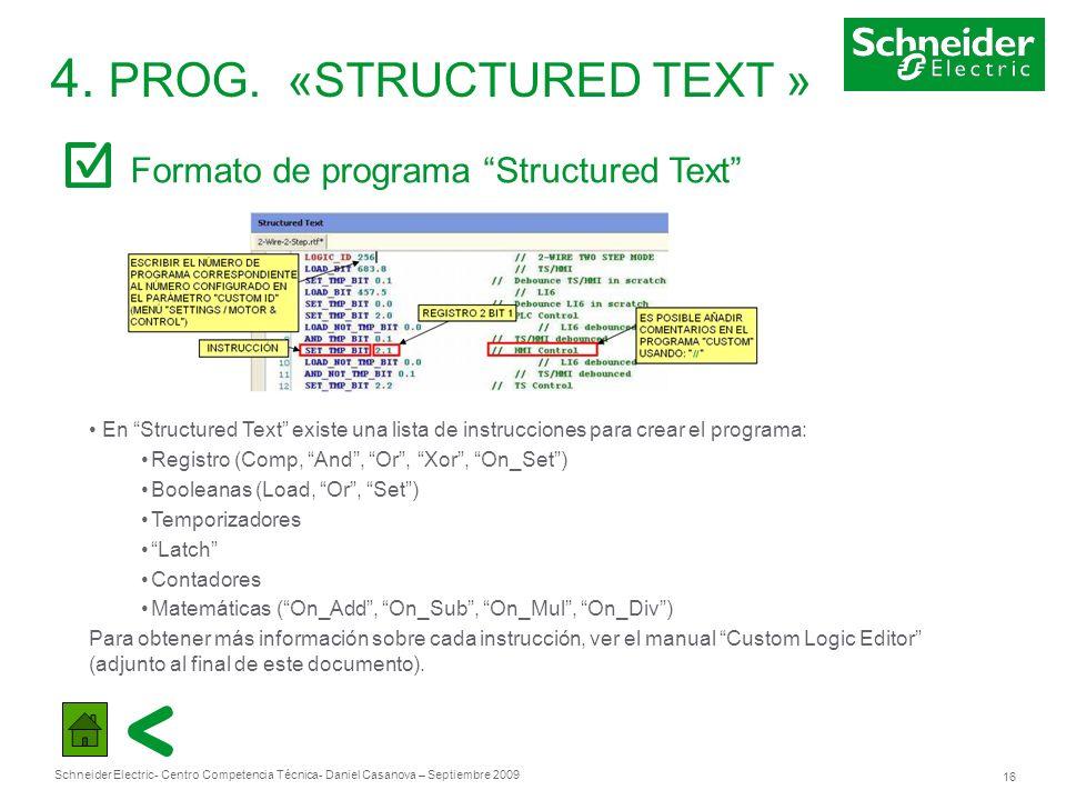 Schneider Electric 16 - Centro Competencia Técnica- Daniel Casanova – Septiembre 2009 4. PROG. «STRUCTURED TEXT » Formato de programa Structured Text