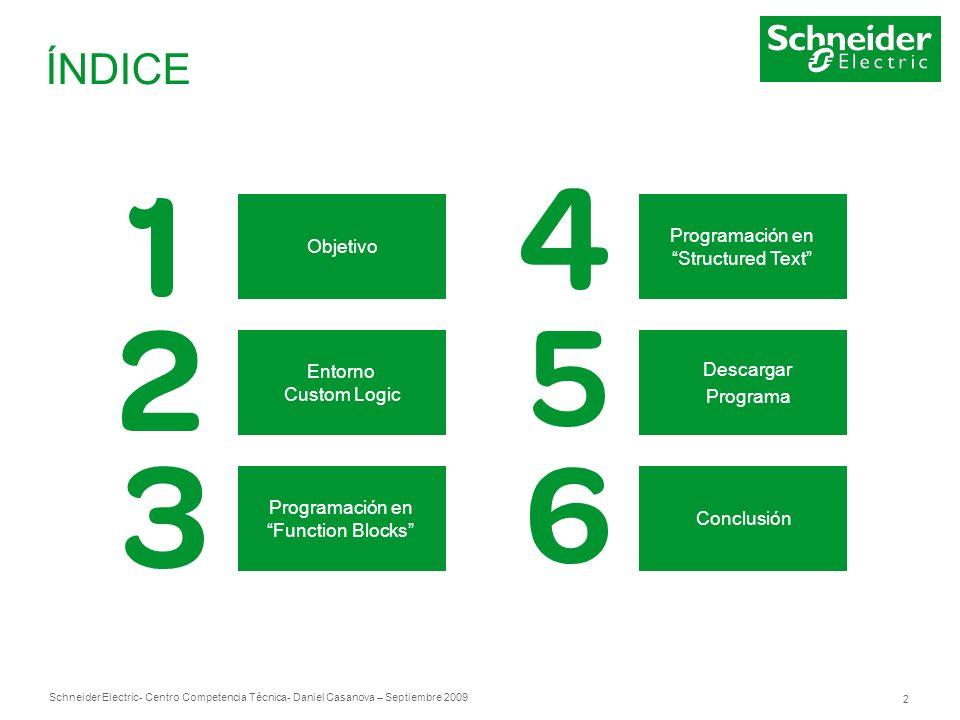 Schneider Electric 2 - Centro Competencia Técnica- Daniel Casanova – Septiembre 2009 ÍNDICE Objetivo Entorno Custom Logic Programación en Function Blo
