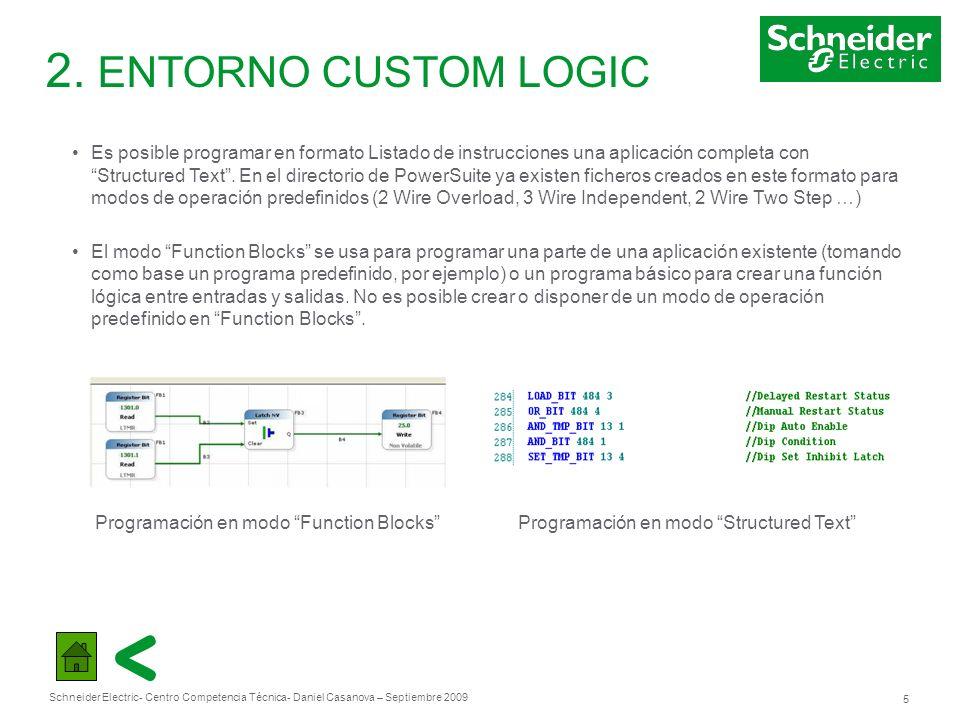 Schneider Electric 5 - Centro Competencia Técnica- Daniel Casanova – Septiembre 2009 2. ENTORNO CUSTOM LOGIC Es posible programar en formato Listado d