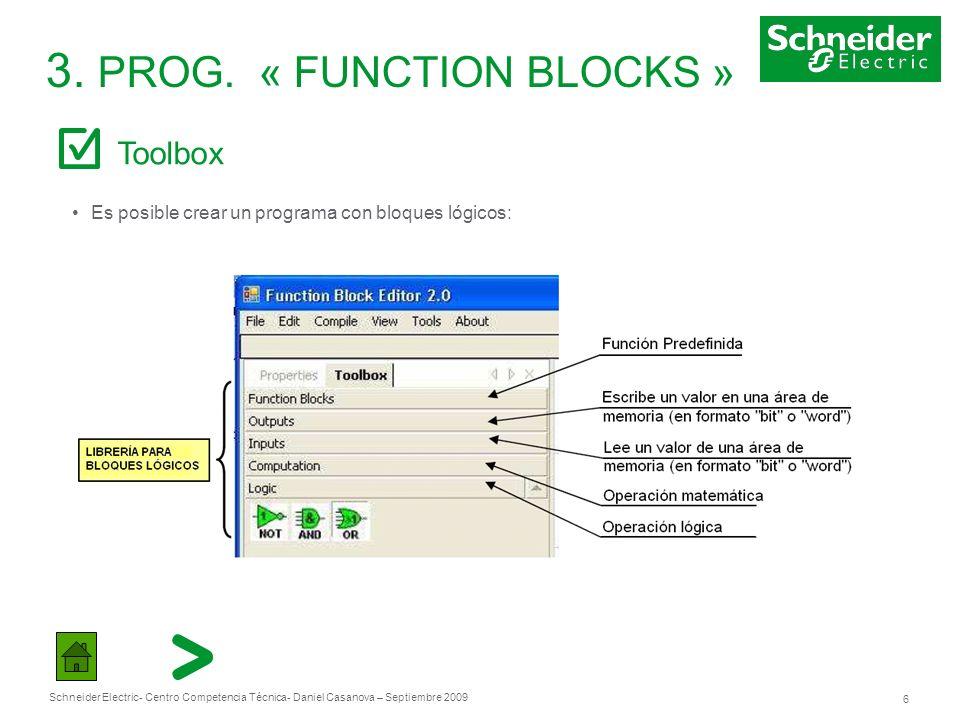 Schneider Electric 6 - Centro Competencia Técnica- Daniel Casanova – Septiembre 2009 3. PROG. « FUNCTION BLOCKS » Toolbox Es posible crear un programa