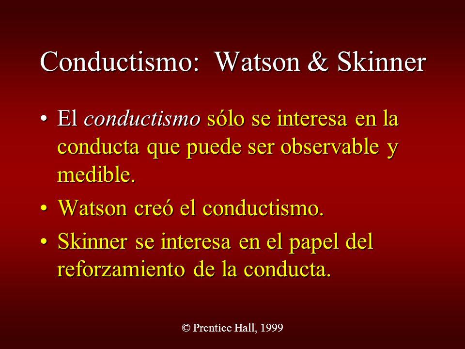 © Prentice Hall, 1999 Conductismo: Watson & Skinner El conductismo sólo se interesa en la conducta que puede ser observable y medible.El conductismo s