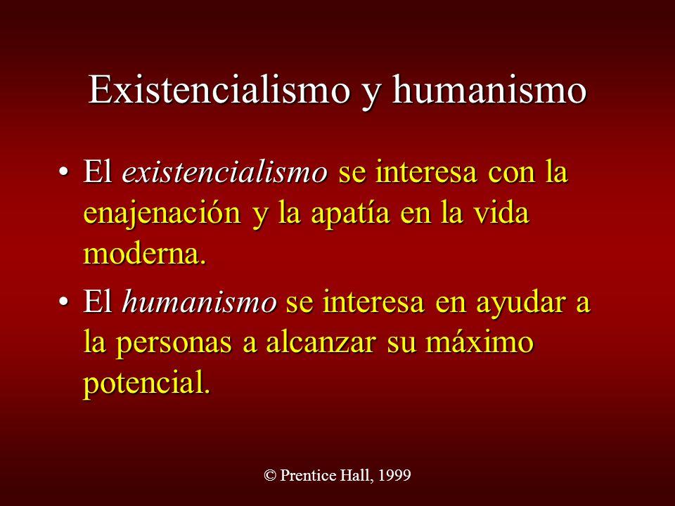 © Prentice Hall, 1999 Existencialismo y humanismo El existencialismo se interesa con la enajenación y la apatía en la vida moderna.El existencialismo