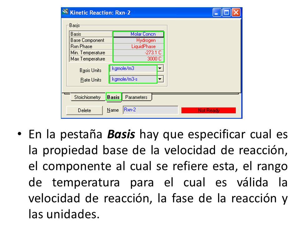 En la pestaña Basis hay que especificar cual es la propiedad base de la velocidad de reacción, el componente al cual se refiere esta, el rango de temp