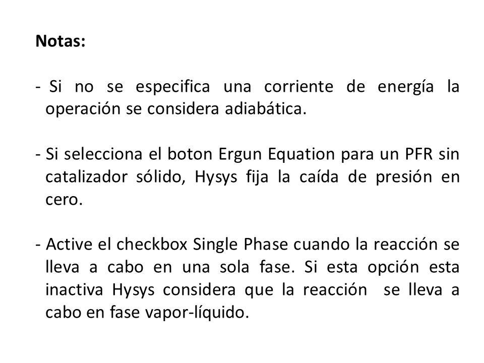 Notas: - Si no se especifica una corriente de energía la operación se considera adiabática. - Si selecciona el boton Ergun Equation para un PFR sin ca