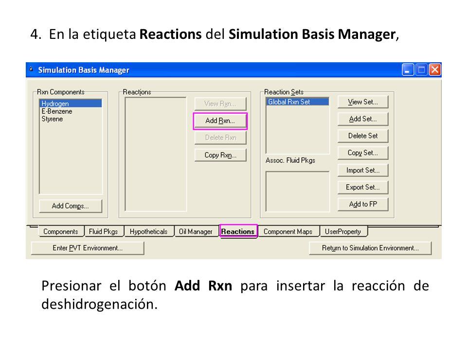4. En la etiqueta Reactions del Simulation Basis Manager, Presionar el botón Add Rxn para insertar la reacción de deshidrogenación.