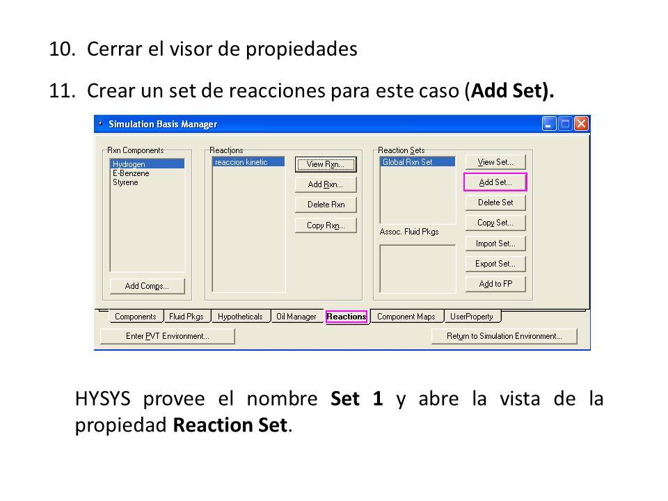 10. Cerrar el visor de propiedades 11. Crear un set de reacciones para este caso (Add Set). HYSYS provee el nombre Set 1 y abre la vista de la propied