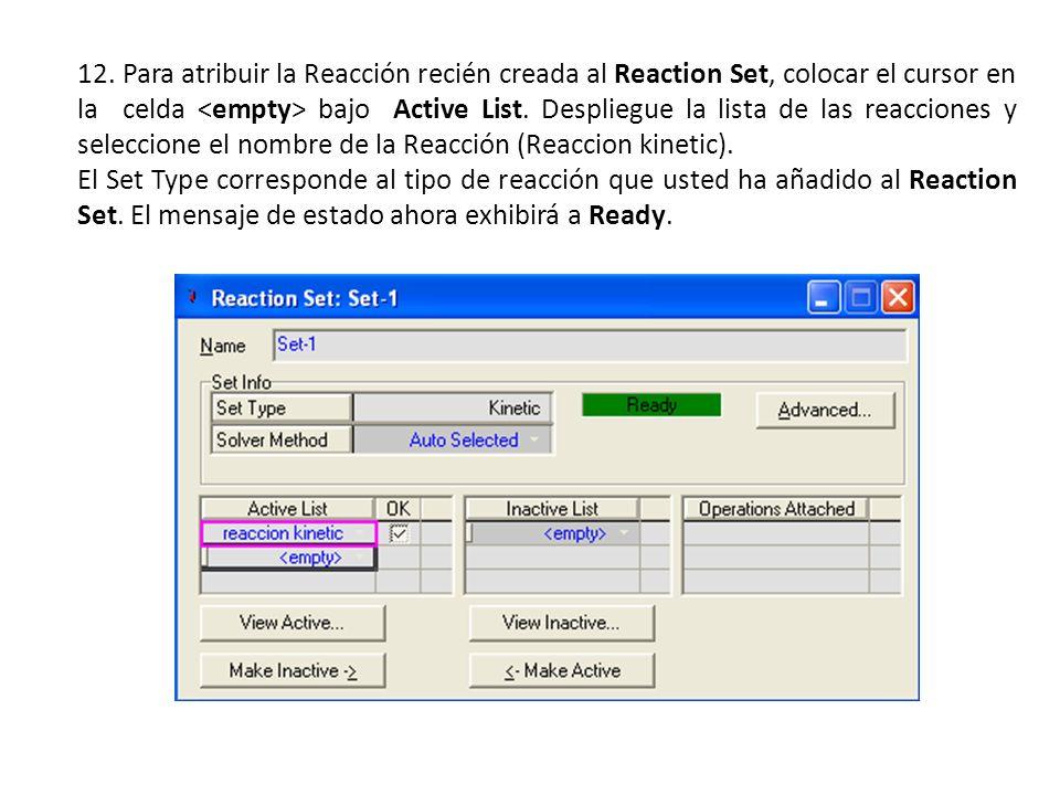 12. Para atribuir la Reacción recién creada al Reaction Set, colocar el cursor en la celda bajo Active List. Despliegue la lista de las reacciones y s