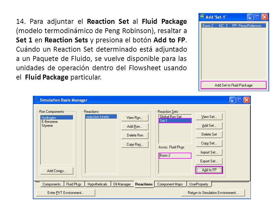 14. Para adjuntar el Reaction Set al Fluid Package (modelo termodinámico de Peng Robinson), resaltar a Set 1 en Reaction Sets y presiona el botón Add