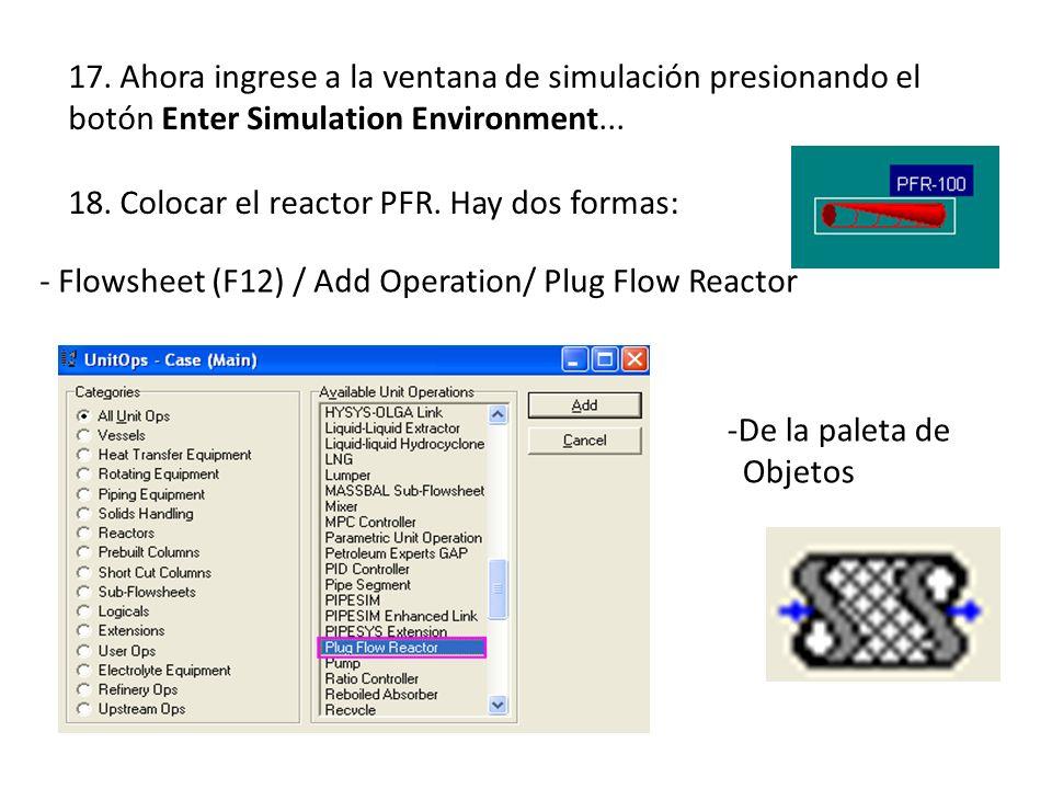 17. Ahora ingrese a la ventana de simulación presionando el botón Enter Simulation Environment... 18. Colocar el reactor PFR. Hay dos formas: -De la p