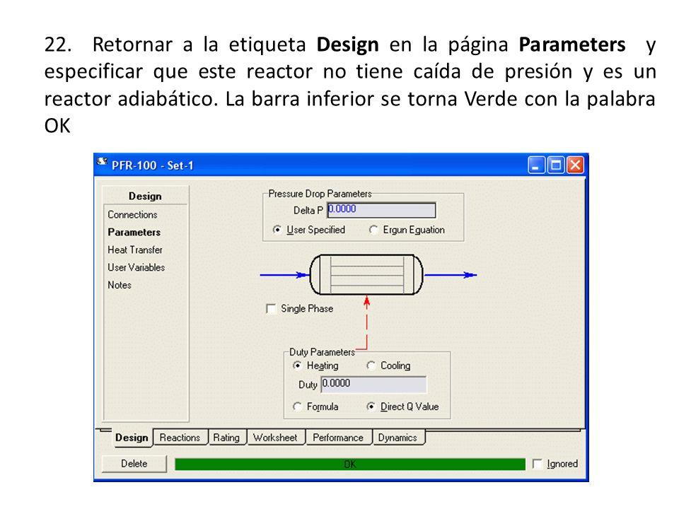 22. Retornar a la etiqueta Design en la página Parameters y especificar que este reactor no tiene caída de presión y es un reactor adiabático. La barr