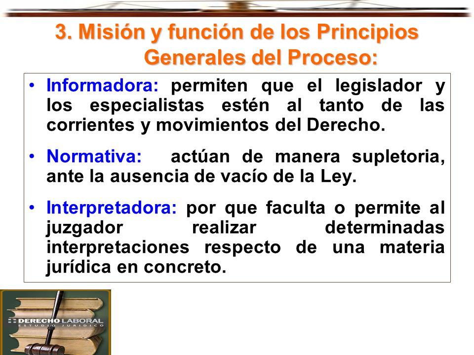 3. Misión y función de los Principios Generales del Proceso: Informadora:permiten que el legislador y los especialistas estén al tanto de las corrient