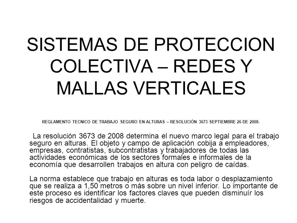 SISTEMAS DE PROTECCION COLECTIVA – REDES Y MALLAS VERTICALES REGLAMENTO TECNICO DE TRABAJO SEGURO EN ALTURAS – RESOLUCIÓN 3673 SEPTIEMBRE 26 DE 2008.