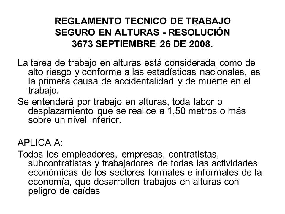 REGLAMENTO TECNICO DE TRABAJO SEGURO EN ALTURAS - RESOLUCIÓN 3673 SEPTIEMBRE 26 DE 2008. La tarea de trabajo en alturas está considerada como de alto