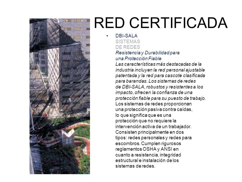 RED CERTIFICADA DBI-SALA SISTEMAS DE REDES Resistencia y Durabilidad para una Protección Fiable Las características más destacadas de la industria inc