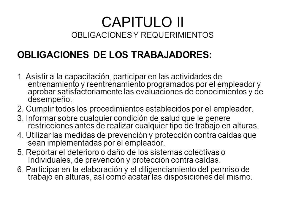 CAPITULO II OBLIGACIONES Y REQUERIMIENTOS OBLIGACIONES DE LOS TRABAJADORES: 1. Asistir a la capacitación, participar en las actividades de entrenamien
