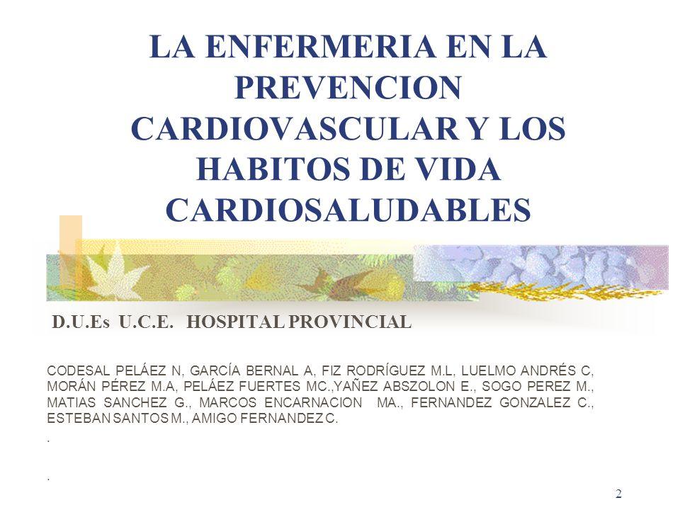 2 LA ENFERMERIA EN LA PREVENCION CARDIOVASCULAR Y LOS HABITOS DE VIDA CARDIOSALUDABLES D.U.Es U.C.E. HOSPITAL PROVINCIAL CODESAL PELÁEZ N, GARCÍA BERN
