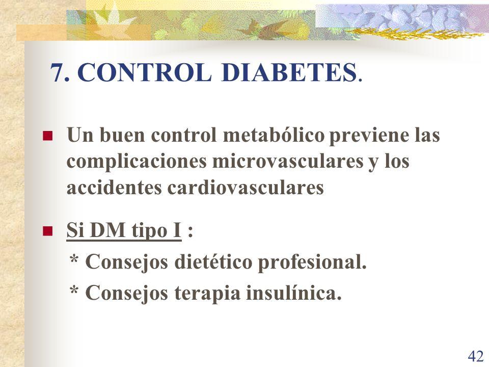 42 7. CONTROL DIABETES. Un buen control metabólico previene las complicaciones microvasculares y los accidentes cardiovasculares Si DM tipo I : * Cons