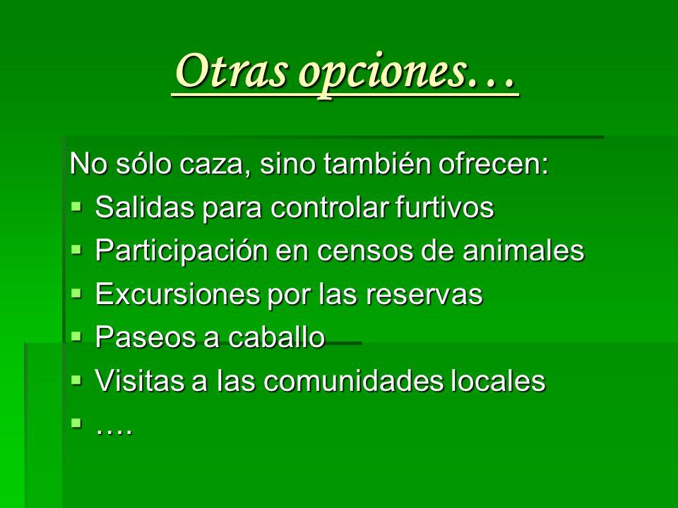Otras opciones… No sólo caza, sino también ofrecen: Salidas para controlar furtivos Salidas para controlar furtivos Participación en censos de animale