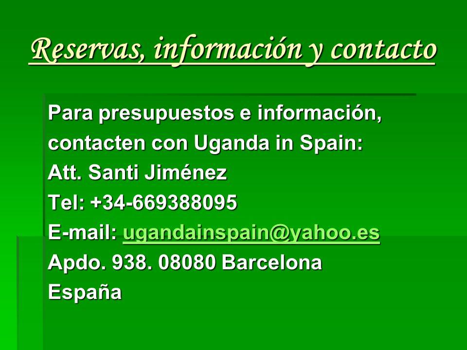 Reservas, información y contacto Para presupuestos e información, contacten con Uganda in Spain: Att. Santi Jiménez Tel: +34-669388095 E-mail: ugandai