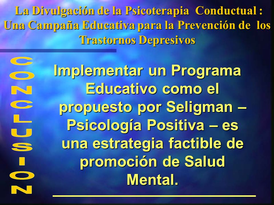 La Divulgación de la Psicoterapia Conductual : Una Campaña Educativa para la Prevención de los Trastornos Depresivos La Divulgación de la Psicoterapia