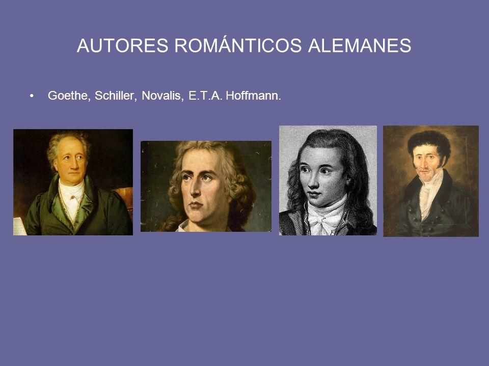 AUTORES ROMÁNTICOS ALEMANES Goethe, Schiller, Novalis, E.T.A. Hoffmann.