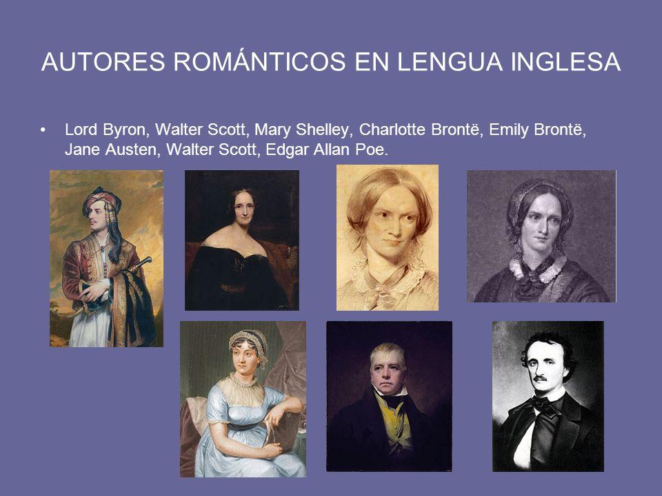 AUTORES ROMÁNTICOS EN LENGUA INGLESA Lord Byron, Walter Scott, Mary Shelley, Charlotte Brontë, Emily Brontë, Jane Austen, Walter Scott, Edgar Allan Poe.