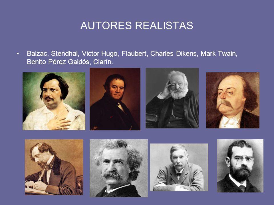 AUTORES REALISTAS Balzac, Stendhal, Victor Hugo, Flaubert, Charles Dikens, Mark Twain, Benito Pérez Galdós, Clarín.