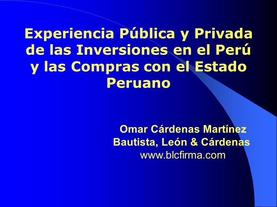 Experiencia Pública y Privada de las Inversiones en el Perú y las Compras con el Estado Peruano Omar Cárdenas Martínez Bautista, León & Cárdenas www.b