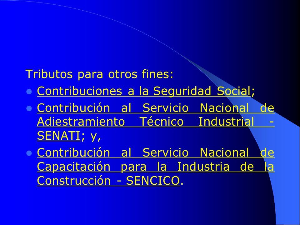 Tributos para otros fines: Contribuciones a la Seguridad Social; Contribución al Servicio Nacional de Adiestramiento Técnico Industrial - SENATI; y, C