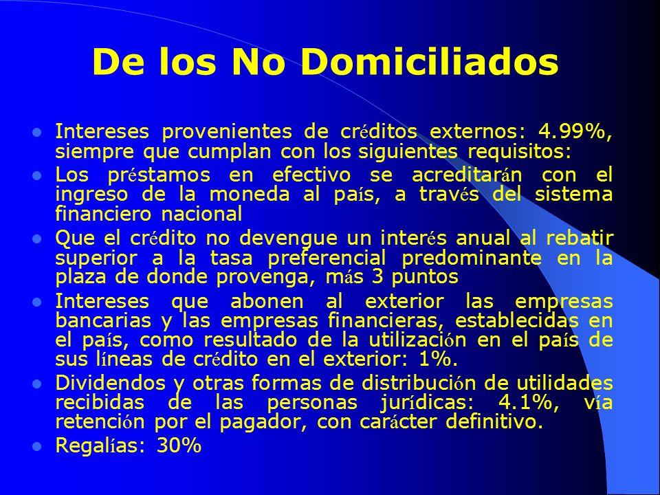 De los No Domiciliados Intereses provenientes de cr é ditos externos: 4.99%, siempre que cumplan con los siguientes requisitos: Los pr é stamos en efe