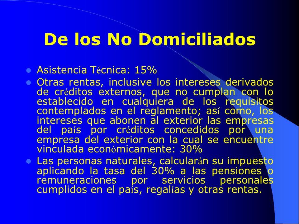 De los No Domiciliados Asistencia T é cnica: 15% Otras rentas, inclusive los intereses derivados de cr é ditos externos, que no cumplan con lo estable