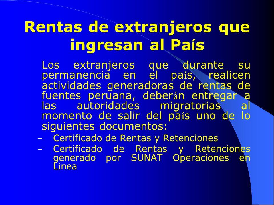 Rentas de extranjeros que ingresan al Pa í s Los extranjeros que durante su permanencia en el pa í s, realicen actividades generadoras de rentas de fu