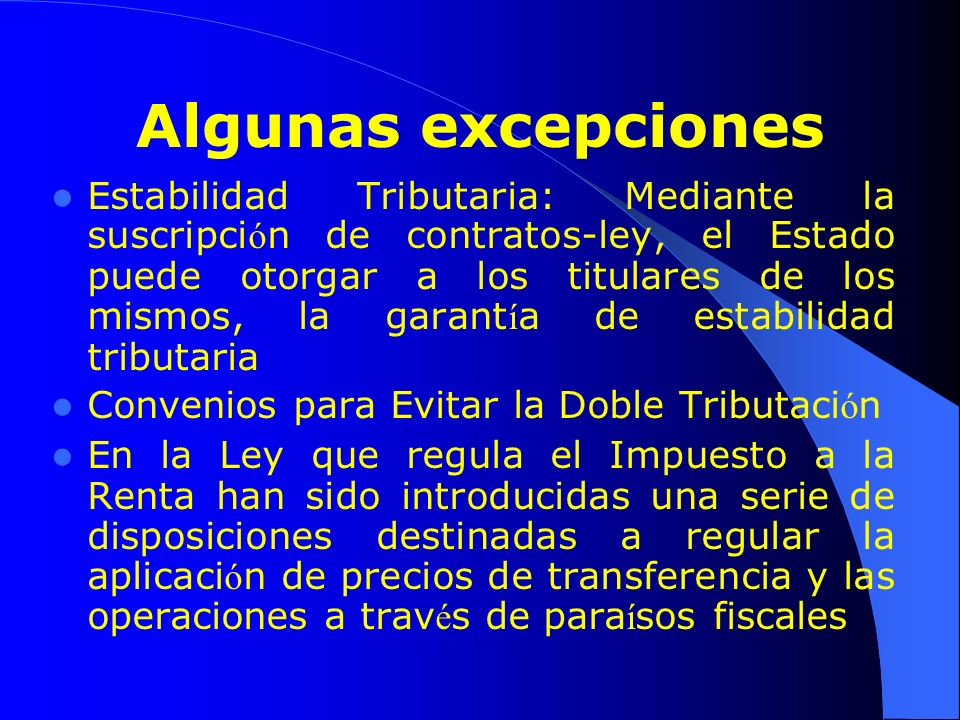 Algunas excepciones Estabilidad Tributaria: Mediante la suscripci ó n de contratos-ley, el Estado puede otorgar a los titulares de los mismos, la gara